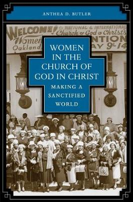 Women in the Church of God in Christ: Making a Sanctified World - Butler, Anthea D