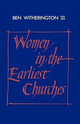 Women in the Earliest Churches - Witherington, Ben, III, and Witherington, III, and Court, John, Dr., B.A., PH.D. (Editor)