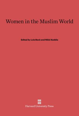 Women in the Muslim World - Beck, Lois (Editor), and Keddie, Nikki (Editor)