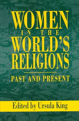 Women in the World's Religions: Past and Present - King, Ursula