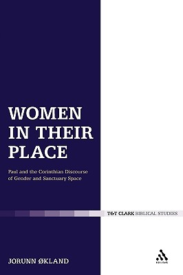 Women in Their Place: Paul and the Corinthian Discourse of Gender and Sanctuary Space - Økland, Jorunn