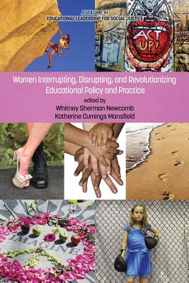 Women Interrupting, Disrupting, and Revolutionizing Educational Policy and Practice - Newcomb, Whitney Sherman (Editor)