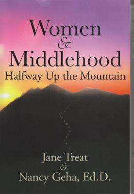 Women & Middlehood: Halfway Up the Mountain - Geha, Nancy
