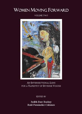 Women Moving Forward Volume Two: An Intersectional Lens for a Tapestry of Diverse Voices - Bachay, Judith Barr (Editor), and Fernandez-Calienes, Raul (Editor)
