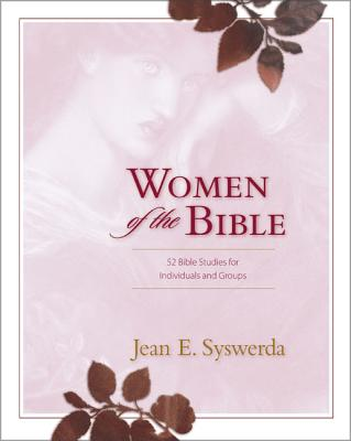 Women of the Bible: 52 Bible Studies for Individuals and Groups - Syswerda, Jean E