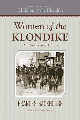 Women of the Klondike - Backhouse, Frances