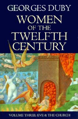 Women of the Twelfth Century, Volume 3: Eve and the Church - Duby, Georges, Professor, and Birrell, Jean (Translated by)