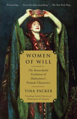 Women of Will: The Remarkable Evolution of Shakespeare's Female Characters - Packer, Tina