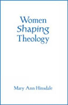 Women Shaping Theology - Hinsdale, Mary Ann