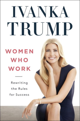 Women Who Work: Rewriting the Rules for Success - Trump, Ivanka