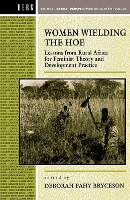 Women Wielding the Hoe: Lessons from Rural Africa for Feminist Theory and Development Practice - Bryceson, Deborah Fahy (Editor)