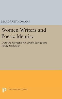 Women Writers and Poetic Identity: Dorothy Wordsworth, Emily Bronte and Emily Dickinson - Homans, Margaret