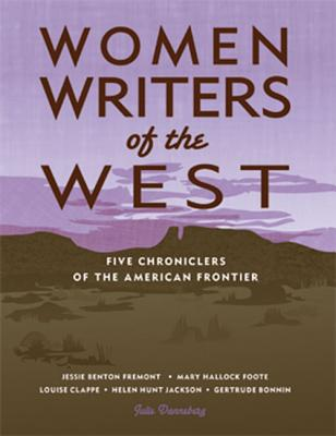 Women Writers of the West: Five Chroniclers of the American Frontier - Danneberg, Julie