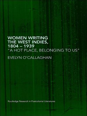 Women Writing the West Indies, 1804-1939: 'A Hot Place, Belonging to Us' - O'Callaghan Eve
