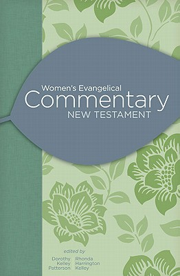Women's Evangelical Commentary: New Testament - Kelley Patterson, Dorothy (Editor), and Harrington Kelley, Rhonda (Editor)