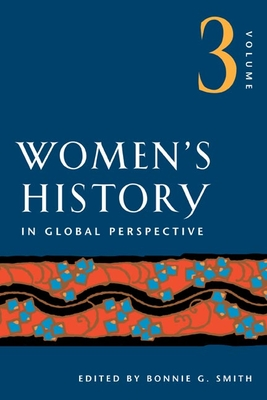 Women's History in Global Perspective, Volume 3 - Smith, Bonnie G (Editor)
