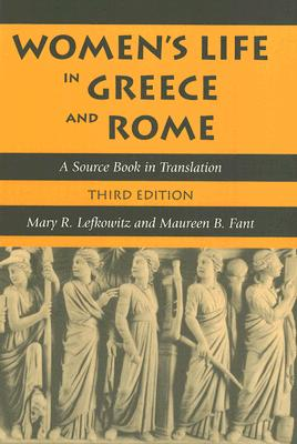 Women's Life in Greece and Rome: A Source Book in Translation - Lefkowitz, Mary R (Editor), and Fant, Maureen B, Professor (Editor)