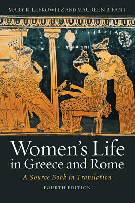 Women's Life in Greece and Rome: A Source Book in Translation - Lefkowitz, Mary R, and Fant, Maureen B, Professor