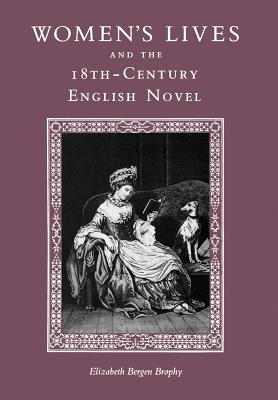 Women's Lives and the Eighteenth-Century English Novel - Brophy, Elizabeth
