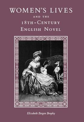Women's Lives and the Eighteenth-Century English Novel - Brophy, Elizabeth Bergen