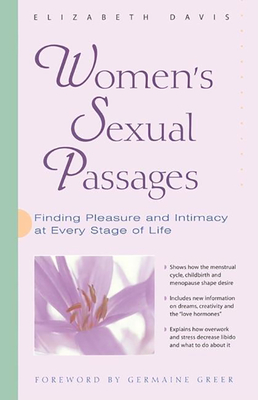 Women's Sexual Passages: Finding Pleasure and Intimacy at Every Stage of Life - Davis, Elizabeth, and Greer, Germaine (Foreword by)