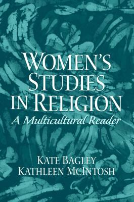 Women's Studies in Religion: A Multicultural Reader - McIntosh, Kathleen, and Bagley, Kate
