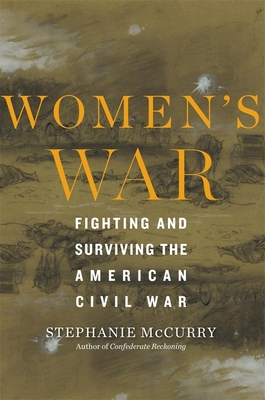 Women's War: Fighting and Surviving the American Civil War - McCurry, Stephanie