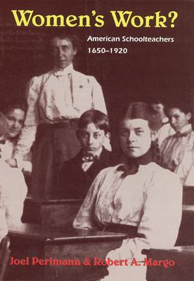 Women's Work?: American Schoolteachers, 1650-1920 - Perlmann, Joel