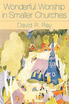 Wonderful Worship in Smaller Churches - Ray, David