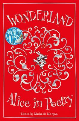 Wonderland: Alice in Poetry - Morgan, Michaela (Editor), and Tenniel, John
