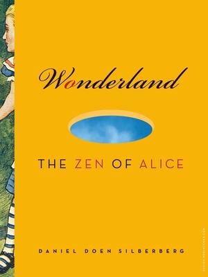 Wonderland: The Zen of Alice - Silberberg, Daniel Doen