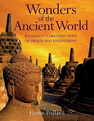 Wonders of the Ancient World: Antiquity's Greatest Feats of Design and Engineering - Pollard, Justin