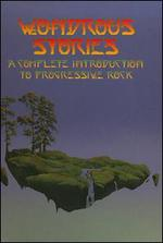 Wondrous Stories: A Complete Introduction to Progressive Rock