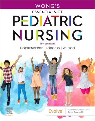 Wong's Essentials of Pediatric Nursing - Hockenberry, Marilyn J., and Rodgers, Cheryl C, PhD, RN, and Wilson, David, MS, RN