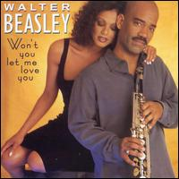 Won't You Let Me Love You? - Walter Beasley