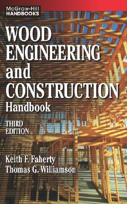 Wood Engineering and Construction Handbook - Faherty, Keith F, and Williamson, Thomas G