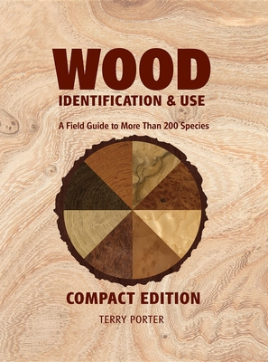 Wood Identification & Use: A Field Guide to More Than 200 Species - Porter, Terry