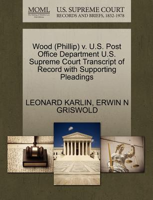 Wood (Phillip) V. U.S. Post Office Department U.S. Supreme Court Transcript of Record with Supporting Pleadings - Karlin, Leonard, and Griswold, Erwin N