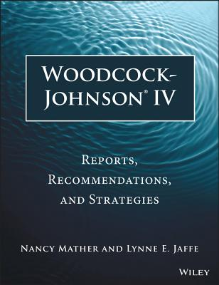 Woodcock-Johnson IV: Reports, Recommendations, and Strategies - Mather, Nancy, PH.D., and Jaffe, Lynne E