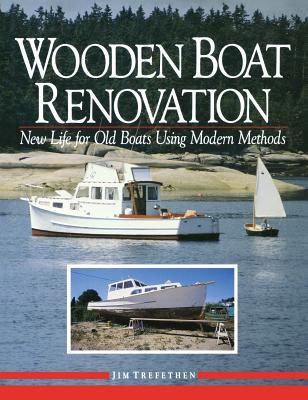 Wooden Boat Renovation: New Life for Old Boats Using Modern Methods - Trefethen, Jim