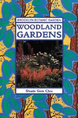 Woodland Gardens - Brooklyn Botantical Gardens (Editor), and Brooklyn Botanic Garden, and Burrell, C Colston (Editor)