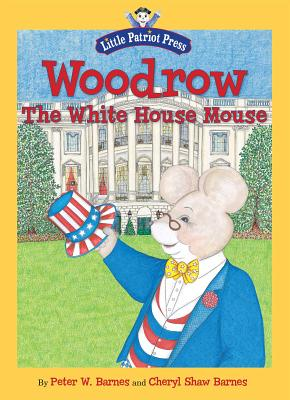 Woodrow, the White House Mouse - Barnes, Peter W