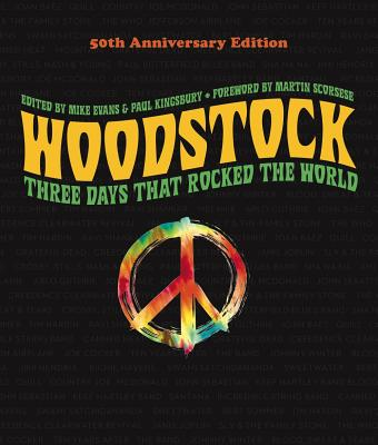 Woodstock: 50th Anniversary Edition: Three Days That Rocked the World - Evans, Mike (Editor), and Kingsbury, Paul (Editor), and Scorsese, Martin (Foreword by)
