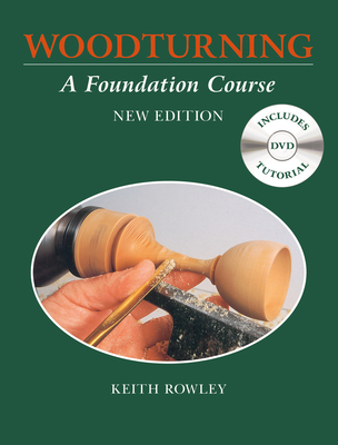 Woodturning: A Foundation Course - Rowley, Keith