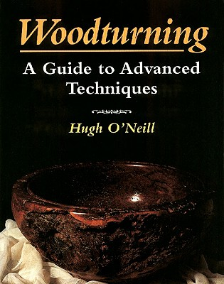 Woodturning: A Manual of Techniques - O'Neill, Hugh