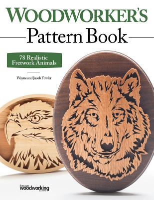 Woodworker's Pattern Book: 78 Realistic Fretwork Animals - Fowler, Wayne