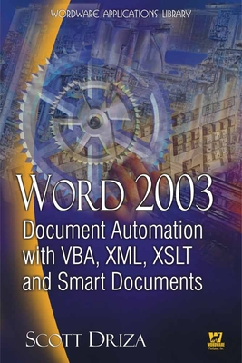 Word 2003 Document Automation with Vba, XML, Xslt, and Smart Documents - Driza, Scott