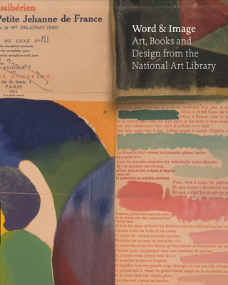 Word and Image: Art, Books, and Design from the National Art Library at the Victoria and Albert Museum - Bryant, Julius, Mr., and Watson, Rowan (Editor), and James, Elizabeth (Editor)