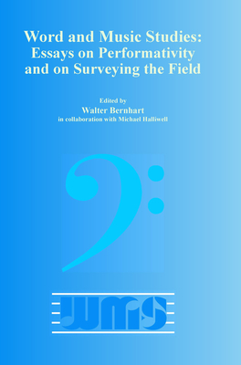 Word and Music Studies: Essays on Performativity and on Surveying the Field - Bernhart, Walter (Volume editor)