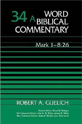 Word Biblical Commentary: Mark 1-8:26 - Guelich, Robert A.